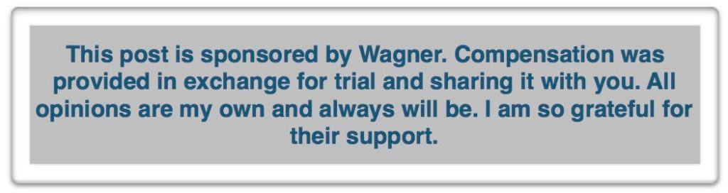 This post is sponsored by Wagner. Compensation was provided in exchange for trial and sharing it with you. All opinions are my own and always will be. I am so grateful for their support.
